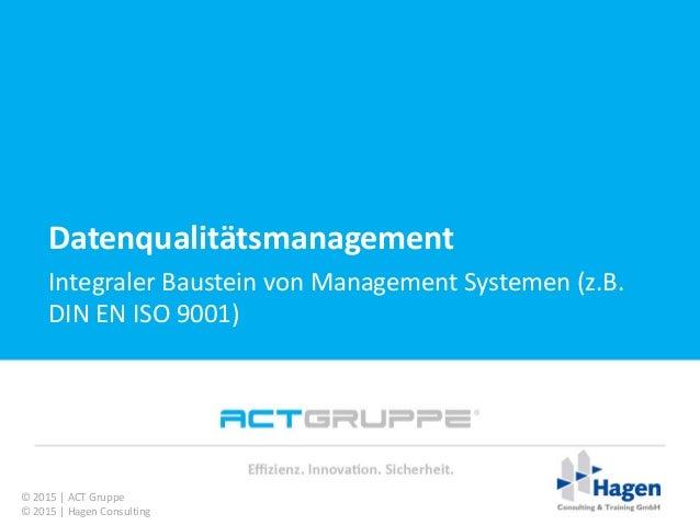 Vielen Dank für Ihre Aufmerksamkeit! Datenqualitätsmanagement Integraler Baustein von Management Systemen (z.B. DIN EN ISO...