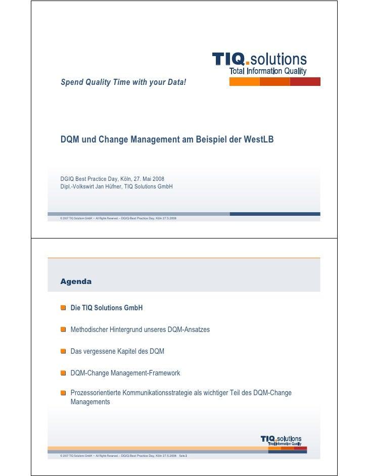 Spend Quality Time with your Data!     DQM und Change Management am Beispiel der WestLB   DGIQ Best Practice Day, Köln, 27...