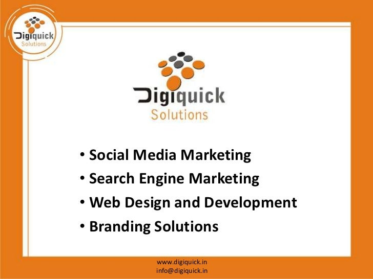 • Social Media Marketing• Search Engine Marketing• Web Design and Development• Branding Solutions         www.digiquick.in...
