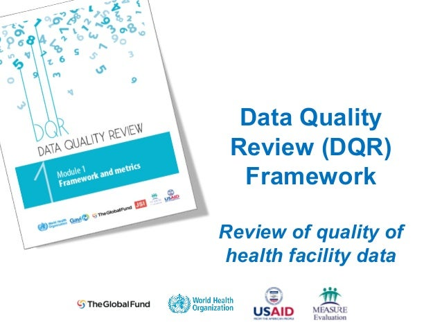 Data Quality Review (DQR) Framework Review of quality of health facility data