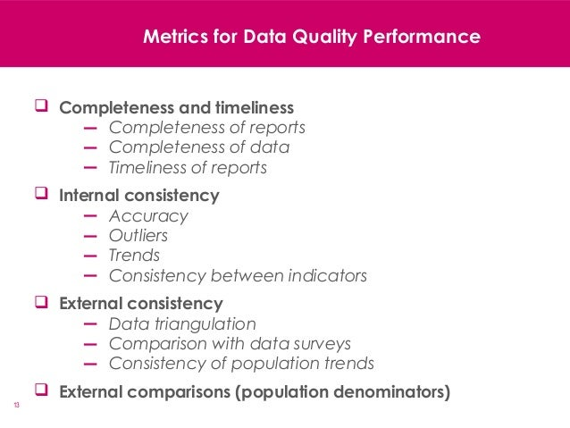 13  Completeness and timeliness ― Completeness of reports ― Completeness of data ― Timeliness of reports  Internal consi...
