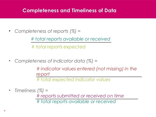 15 • Completeness of reports (%) = # total reports available or received # total reports expected • Completeness of indica...