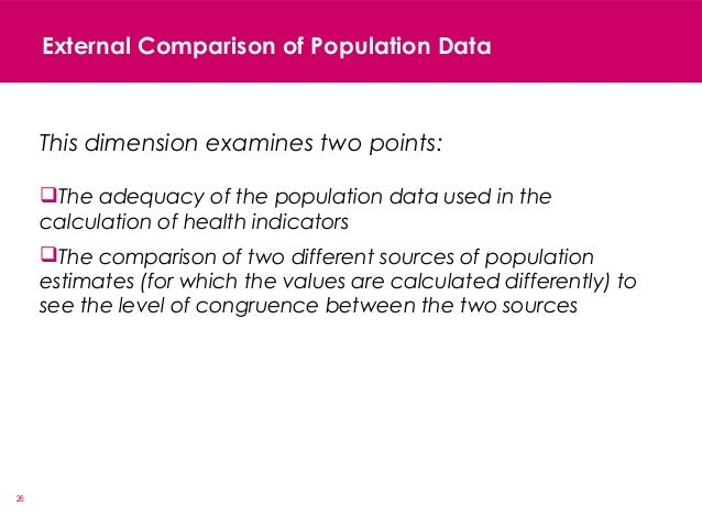 26 External Comparison of Population Data This dimension examines two points: The adequacy of the population data used in...