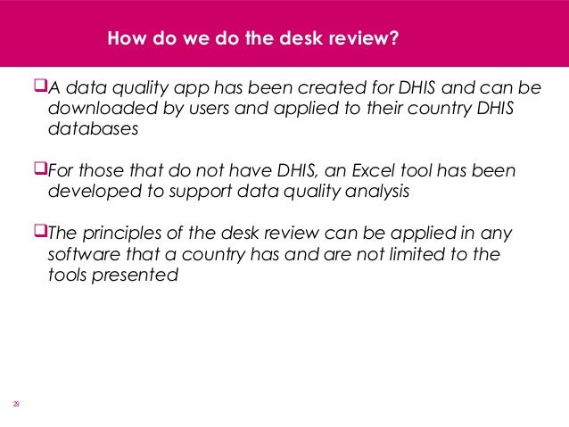 29 How do we do the desk review? A data quality app has been created for DHIS and can be downloaded by users and applied ...