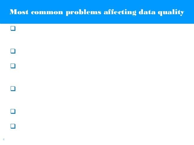 | 4 Most common problems affecting data qualityMost common problems affecting data quality  Lack of guidelines to fill ou...