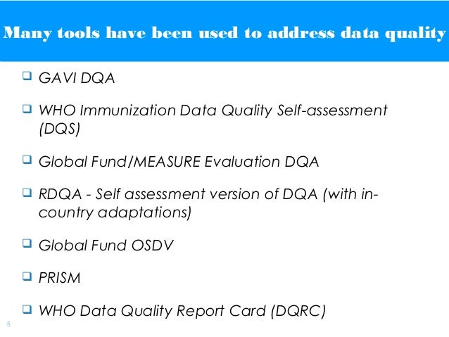 | 5 Many tools have been used to address data qualityMany tools have been used to address data quality  GAVI DQA  WHO Im...