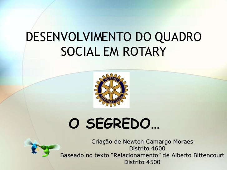 """DESENVOLVIMENTO DO QUADRO SOCIAL EM ROTARY O SEGREDO… Criação de Newton Camargo Moraes Distrito 4600  Baseado no texto """"Re..."""