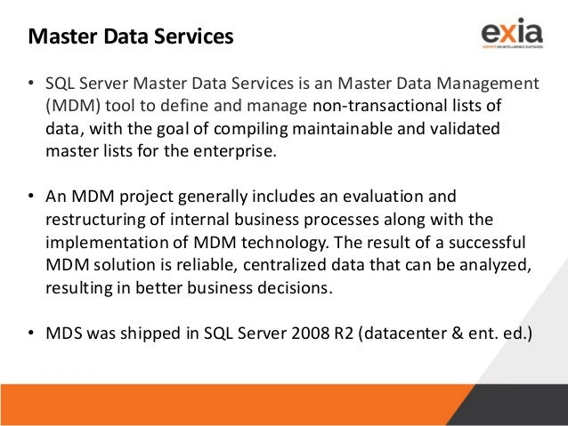 Master Data Services • SQL Server Master Data Services is an Master Data Management (MDM) tool to define and manage non-tr...