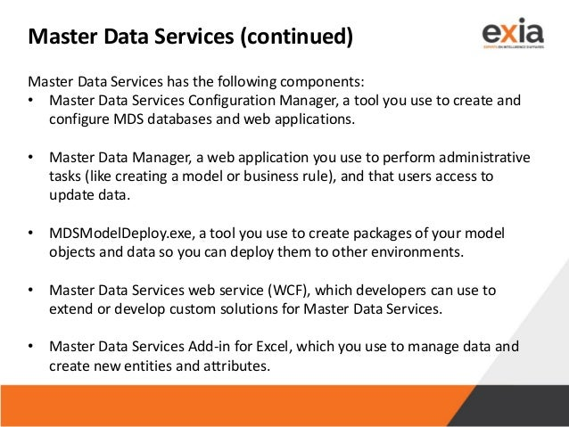 Master Data Services (continued) Master Data Services has the following components: • Master Data Services Configuration M...