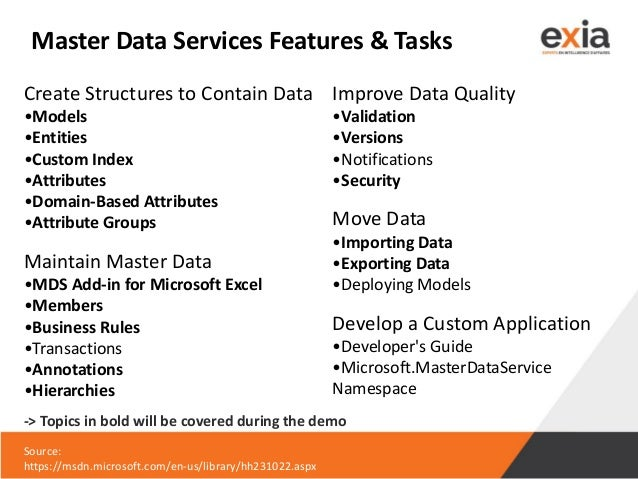 Master Data Services Features & Tasks Create Structures to Contain Data •Models •Entities •Custom Index •Attributes •Domai...