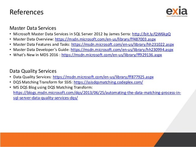 References Master Data Services • Microsoft Master Data Services in SQL Server 2012 by James Serra: http://bit.ly/QW6kpQ •...