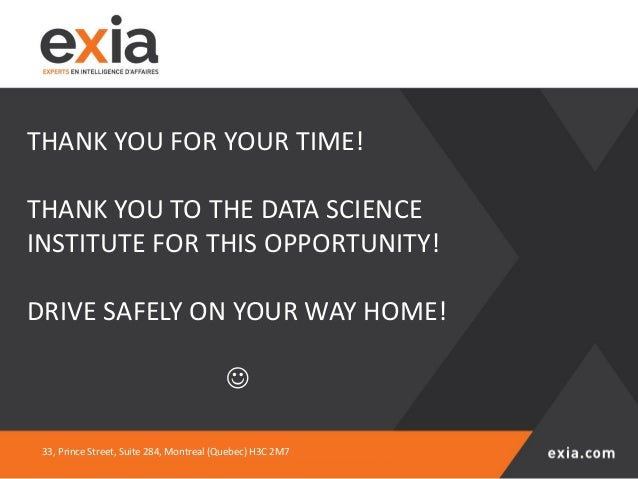 THANK YOU FOR YOUR TIME! THANK YOU TO THE DATA SCIENCE INSTITUTE FOR THIS OPPORTUNITY! DRIVE SAFELY ON YOUR WAY HOME! ☺ 33...