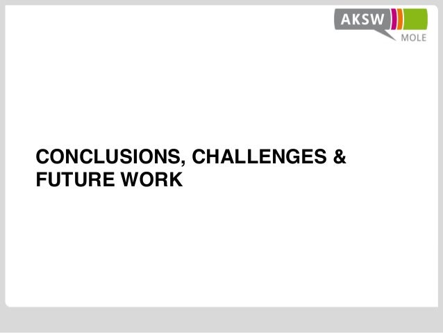 CONCLUSIONS, CHALLENGES & FUTURE WORK