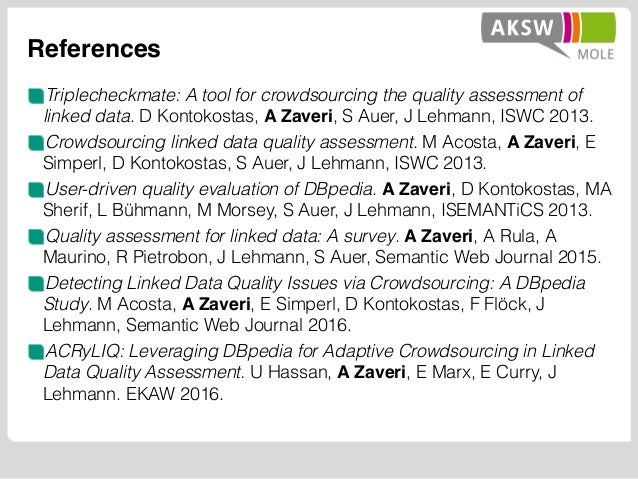 References Triplecheckmate: A tool for crowdsourcing the quality assessment of linked data. D Kontokostas, A Zaveri, S Aue...
