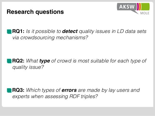 Research questions RQ1: Is it possible to detect quality issues in LD data sets via crowdsourcing mechanisms? RQ2: What ty...