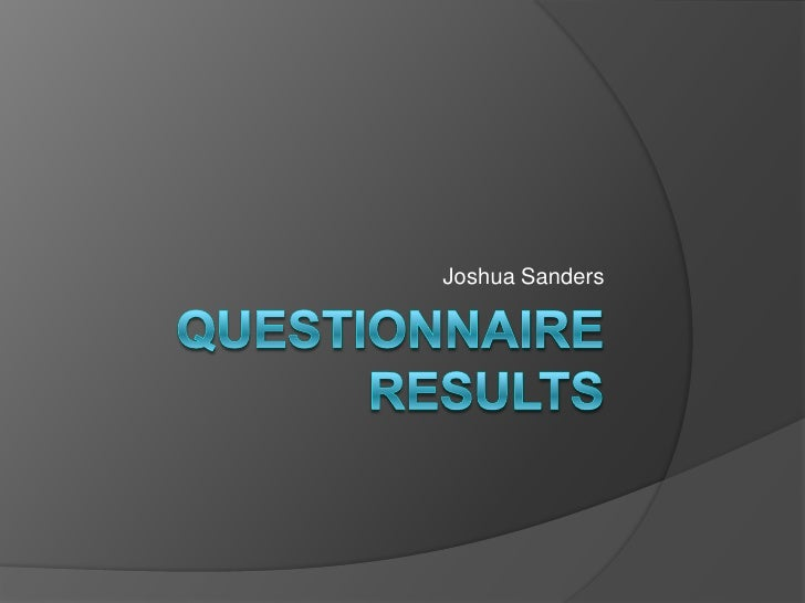 Questionnaire Results<br />Joshua Sanders<br />