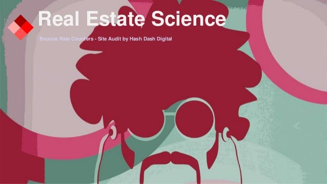 Real Estate Science Bounce Rate Counters - Site Audit by Hash Dash Digital