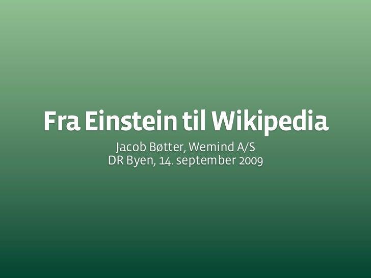Fra Einstein til Wikipedia       Jacob Bøtter, Wemind A/S      DR Byen, 14. september 2009