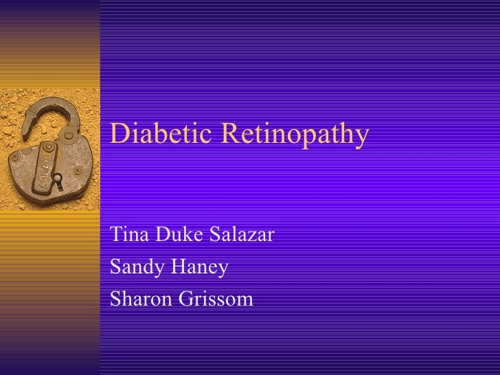 Diabetic Retinopathy Tina Duke Salazar Sandy Haney Sharon Grissom