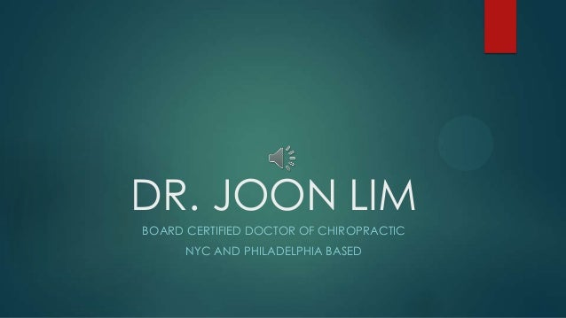 DR. JOON LIMBOARD CERTIFIED DOCTOR OF CHIROPRACTICNYC AND PHILADELPHIA BASED
