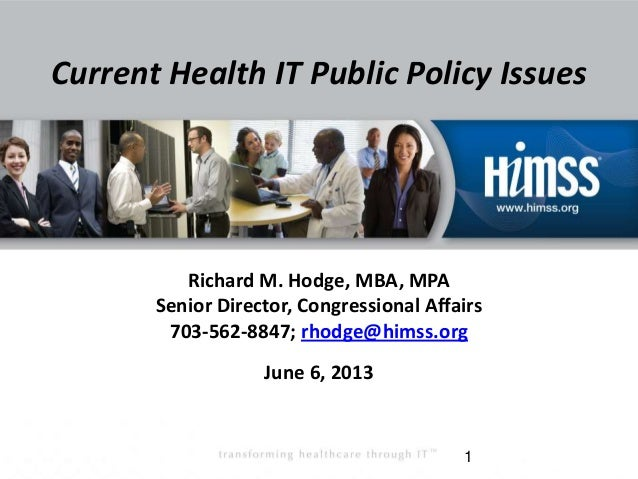 Current Health IT Public Policy Issues Richard M. Hodge, MBA, MPA Senior Director, Congressional Affairs 703-562-8847; rho...