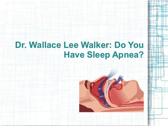 Dr. Wallace Lee Walker: Do You Have Sleep Apnea?