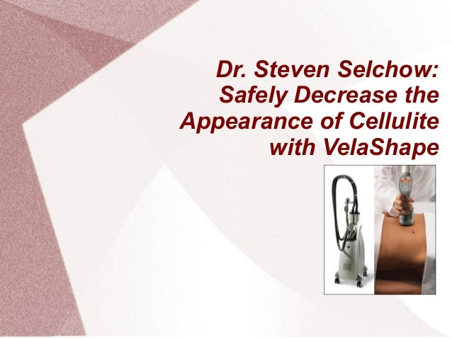 Dr. Steven Selchow: Safely Decrease the Appearance of Cellulite with VelaShape