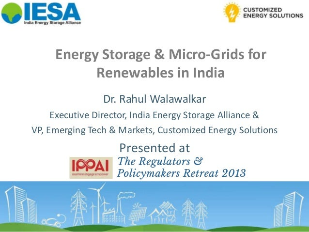 Energy Storage & Micro-Grids for Renewables in India Dr. Rahul Walawalkar Executive Director, India Energy Storage Allianc...