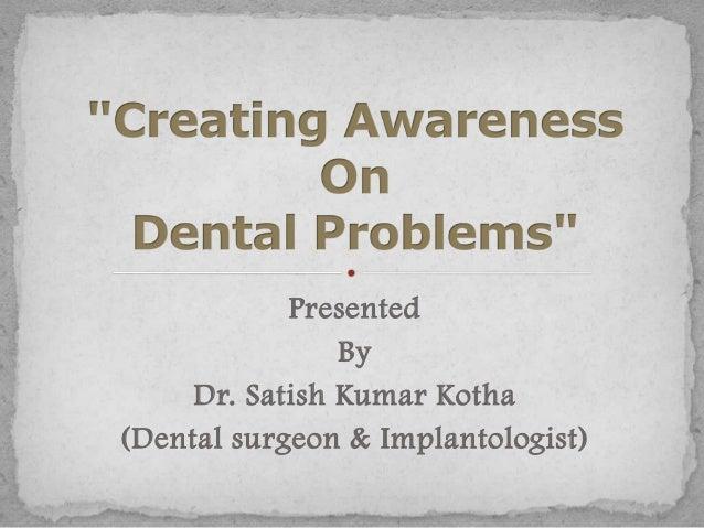 Presented By Dr. Satish Kumar Kotha (Dental surgeon & Implantologist)