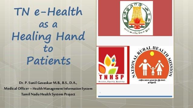 TN e-Health as a Healing Hand to Patients 1 Dr.P. SunilGavaskar M.B., B.S., D.A., Medical Officer–HealthManagement Informa...