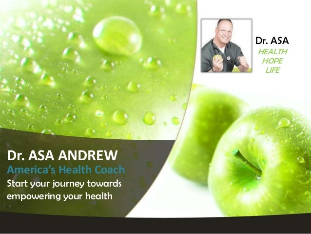 Dr. ASA ANDREW America's Health Coach Start your journey towards empowering your health Dr. ASA HEALTH HOPE LIFE