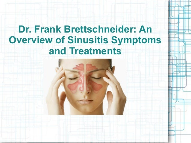Dr. Frank Brettschneider: An Overview of Sinusitis Symptoms and Treatments