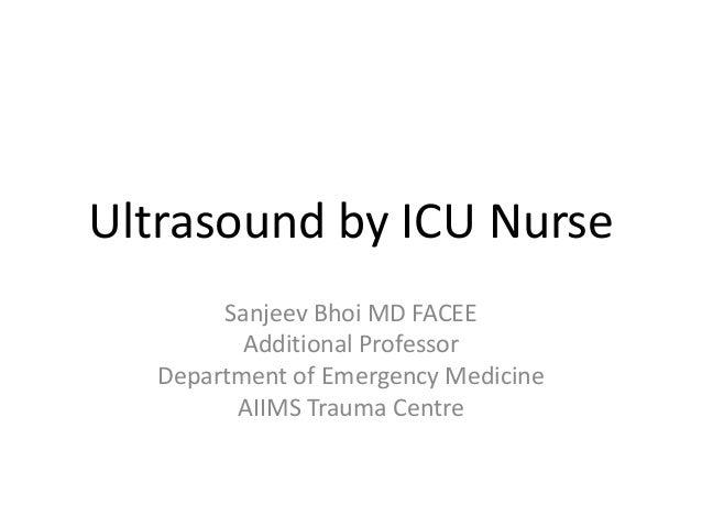 Ultrasound by ICU Nurse Sanjeev Bhoi MD FACEE Additional Professor Department of Emergency Medicine AIIMS Trauma Centre