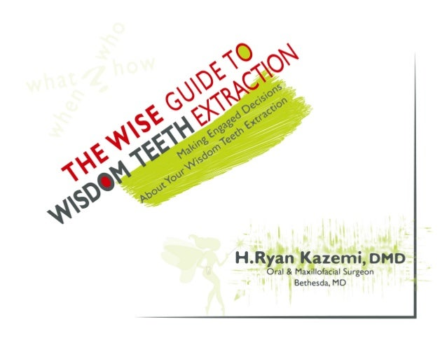 The Wise Guide to Wisdom Teeth Extraction            H . R y a n K a z e m i , D M D    2010 by H. Ryan Kazemi, DMD Copyri...