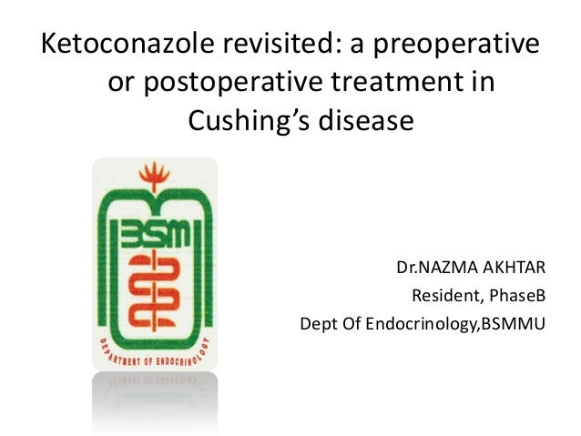 Ketoconazole revisited: a preoperative or postoperative treatment in Cushing's disease  Dr.NAZMA AKHTAR Resident, PhaseB D...
