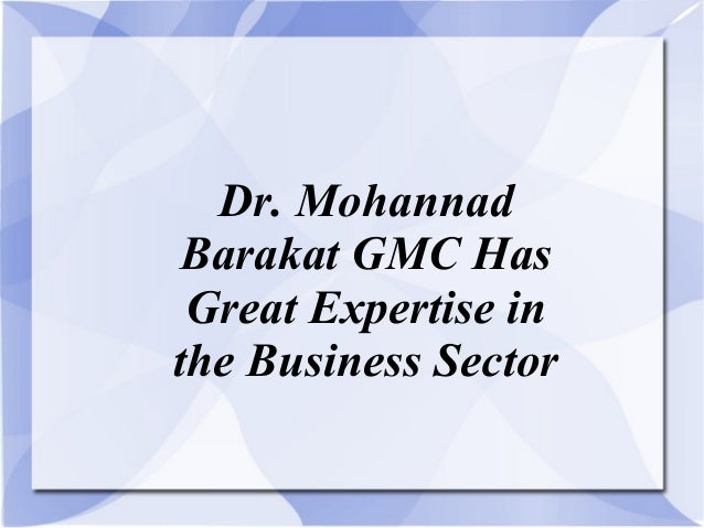Dr. Mohannad Barakat GMC Has Great Expertise in the Business Sector