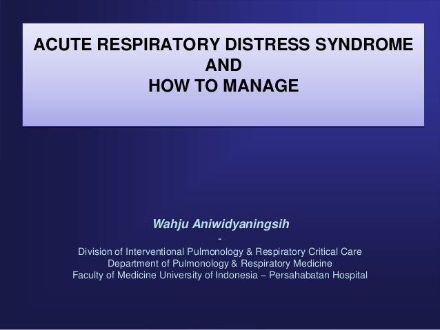acute resiratory distress syndrome Approximate synonyms acute respiratory distress adult respiratory distress syndrome respiratory distress, acute clinical information a disorder characterized by progressive and life-threatening pulmonary distress in the absence of an underlying pulmonary condition, usually following major trauma or surgery.