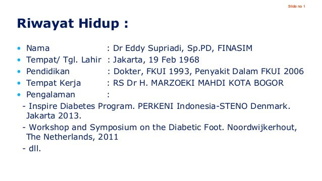 Slide no 1  Riwayat Hidup : • • • • •  Nama : Dr Eddy Supriadi, Sp.PD, FINASIM Tempat/ Tgl. Lahir : Jakarta, 19 Feb 1968 P...