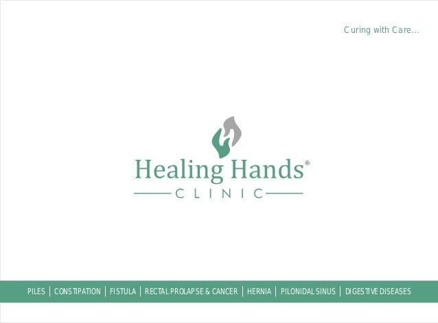 Curing with Care...  PILES  CONSTIPATION  FISTULA  RECTAL PROLAPSE & CANCER  HERNIA  PILONIDAL SINUS  DIGESTIVE DISEASES
