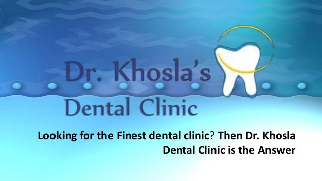Looking for the Finest dental clinic? Then Dr. Khosla Dental Clinic is the Answer