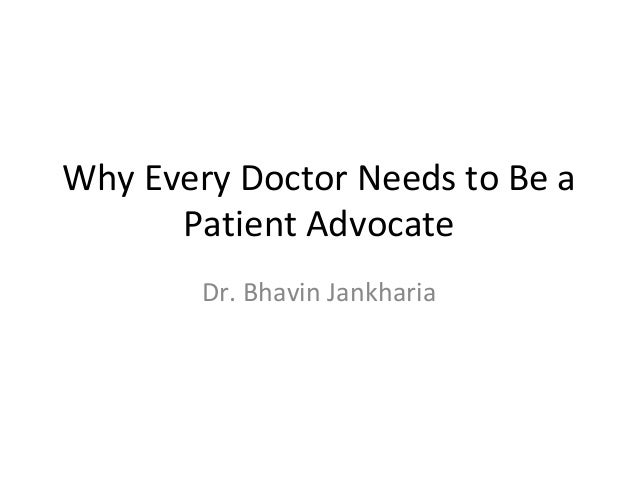 Why Every Doctor Needs to Be a Patient Advocate Dr. Bhavin Jankharia