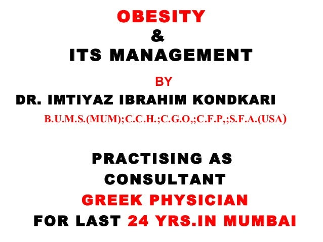 OBESITY & ITS MANAGEMENT BY DR. IMTIYAZ IBRAHIM KONDKARI B.U.M.S.(MUM);C.C.H.;C.G.O,;C.F.P,;S.F.A.(USA)  PRACTISING AS CON...