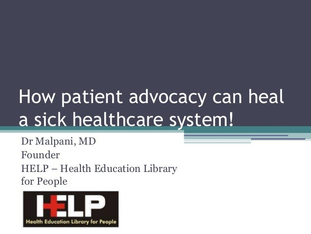How patient advocacy can heal a sick healthcare system! Dr Malpani, MD Founder HELP – Health Education Library for People
