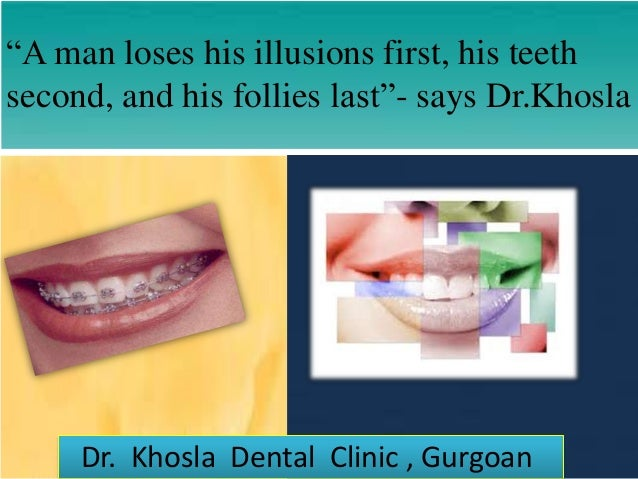 """""""A man loses his illusions first, his teeth second, and his follies last""""- says Dr.Khosla  Dr. Khosla Dental Clinic , Gurg..."""