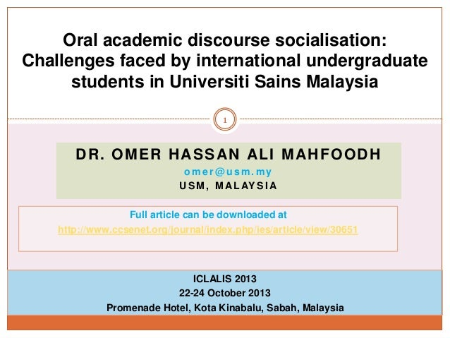 Oral academic discourse socialisation: Challenges faced by international undergraduate students in Universiti Sains Malays...