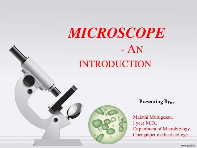 MICROSCOPE - AN INTRODUCTION  Malathi Murugesan, I year M.D., Department of Microbiology Chengalpet medical college.