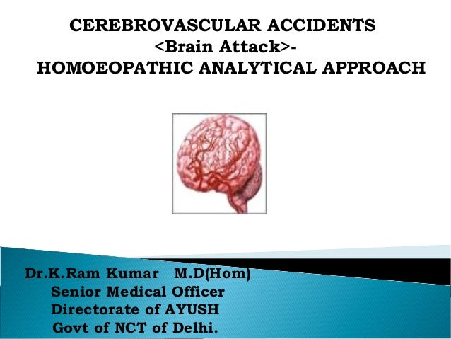 CEREBROVASCULAR ACCIDENTS <Brain Attack>HOMOEOPATHIC ANALYTICAL APPROACH  Dr.K.Ram Kumar M.D(Hom) Senior Medical Officer D...