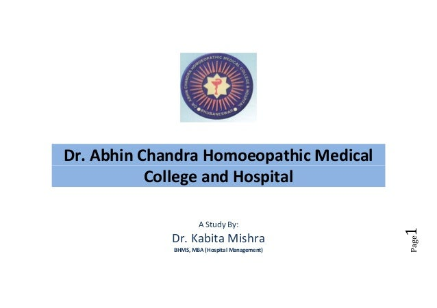 Dr. Kabita Mishra BHMS, MBA (Hospital Management)  Page  A Study By:  1  Dr. Abhin Chandra Homoeopathic Medical College an...