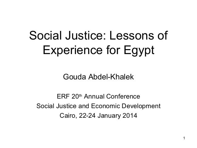 Social Justice: Lessons of Experience for Egypt Gouda Abdel-Khalek ERF 20th Annual Conference Social Justice and Economic ...