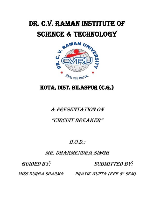 "DR. C.V. RAMAN INSTITUTE OF SCIENCE & TECHNOLOGY KOTA, DIST. BILASPUR (C.G.) A presentation ON ""CirCuit breaker"" H.O.D.: M..."